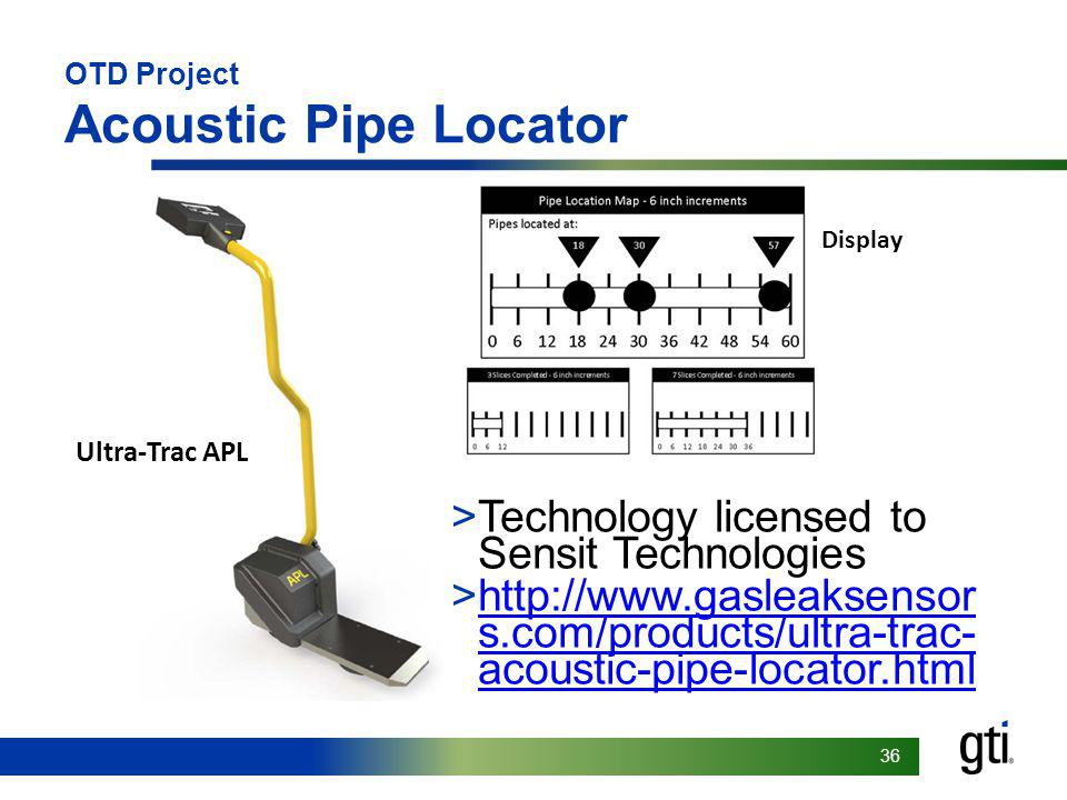 Footer goes here 36 OTD Project Acoustic Pipe Locator >Technology licensed to Sensit Technologies >http://www.gasleaksensor s.com/products/ultra-trac-