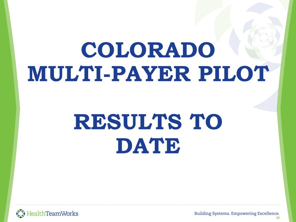 COLORADO MULTI-PAYER PILOT RESULTS TO DATE 40