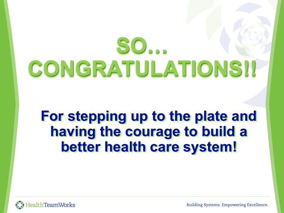For stepping up to the plate and having the courage to build a better health care system.