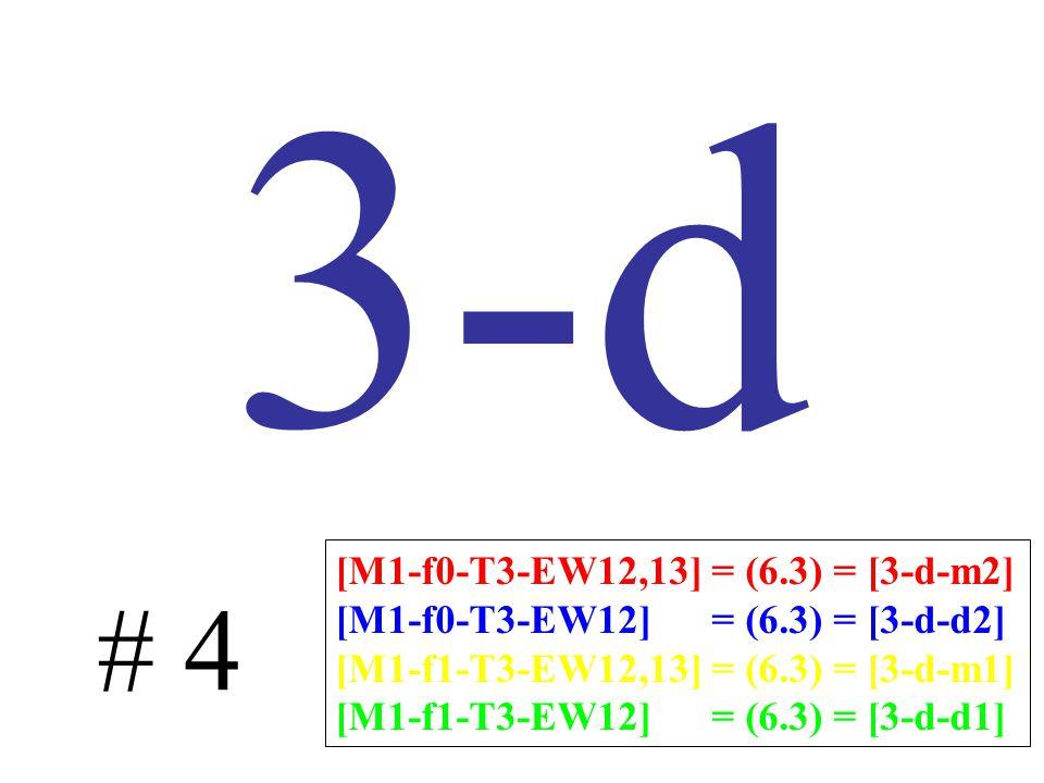 3-d # 4 [M1-f0-T3-EW12,13] = (6.3) = [3-d-m2] [M1-f0-T3-EW12] = (6.3) = [3-d-d2] [M1-f1-T3-EW12,13] = (6.3) = [3-d-m1] [M1-f1-T3-EW12] = (6.3) = [3-d-d1]