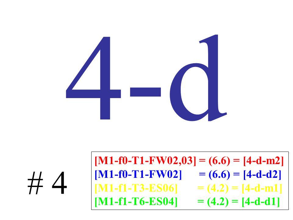 4-d # 4 [M1-f0-T1-FW02,03] = (6.6) = [4-d-m2] [M1-f0-T1-FW02] = (6.6) = [4-d-d2] [M1-f1-T3-ES06] = (4.2) = [4-d-m1] [M1-f1-T6-ES04] = (4.2) = [4-d-d1]