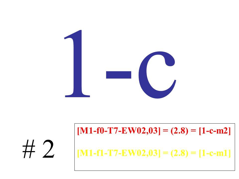 1-c # 2 [M1-f0-T7-EW02,03] = (2.8) = [1-c-m2] [M1-f1-T7-EW02,03] = (2.8) = [1-c-m1]