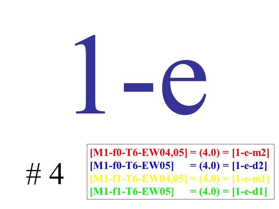 1-e # 4 [M1-f0-T6-EW04,05] = (4.0) = [1-e-m2] [M1-f0-T6-EW05] = (4.0) = [1-e-d2] [M1-f1-T6-EW04,05] = (4.0) = [1-e-m1] [M1-f1-T6-EW05] = (4.0) = [1-e-d1]