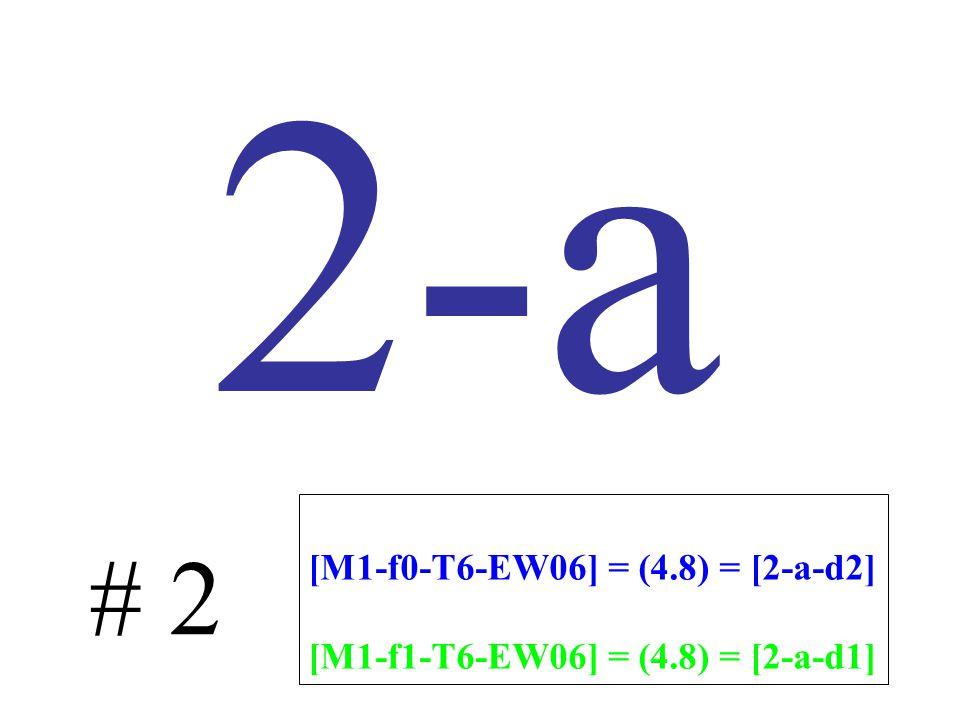 2-a # 2 [M1-f0-T6-EW06] = (4.8) = [2-a-d2] [M1-f1-T6-EW06] = (4.8) = [2-a-d1]