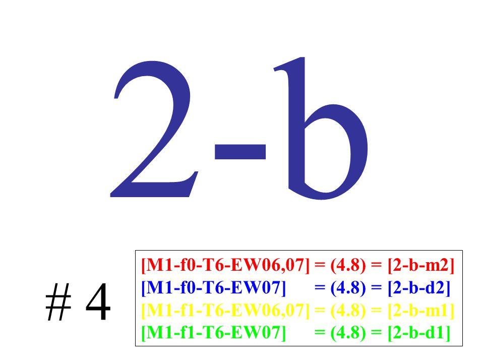2-b # 4 [M1-f0-T6-EW06,07] = (4.8) = [2-b-m2] [M1-f0-T6-EW07] = (4.8) = [2-b-d2] [M1-f1-T6-EW06,07] = (4.8) = [2-b-m1] [M1-f1-T6-EW07] = (4.8) = [2-b-