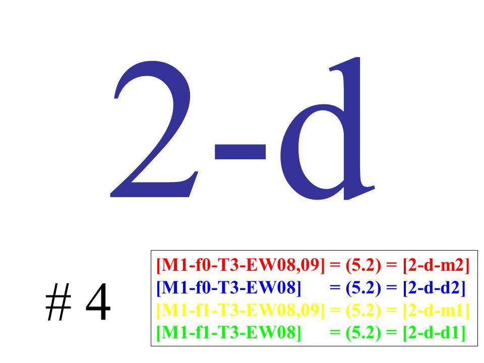 2-d # 4 [M1-f0-T3-EW08,09] = (5.2) = [2-d-m2] [M1-f0-T3-EW08] = (5.2) = [2-d-d2] [M1-f1-T3-EW08,09] = (5.2) = [2-d-m1] [M1-f1-T3-EW08] = (5.2) = [2-d-