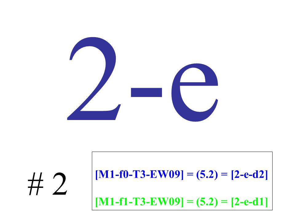 2-e # 2 [M1-f0-T3-EW09] = (5.2) = [2-e-d2] [M1-f1-T3-EW09] = (5.2) = [2-e-d1]