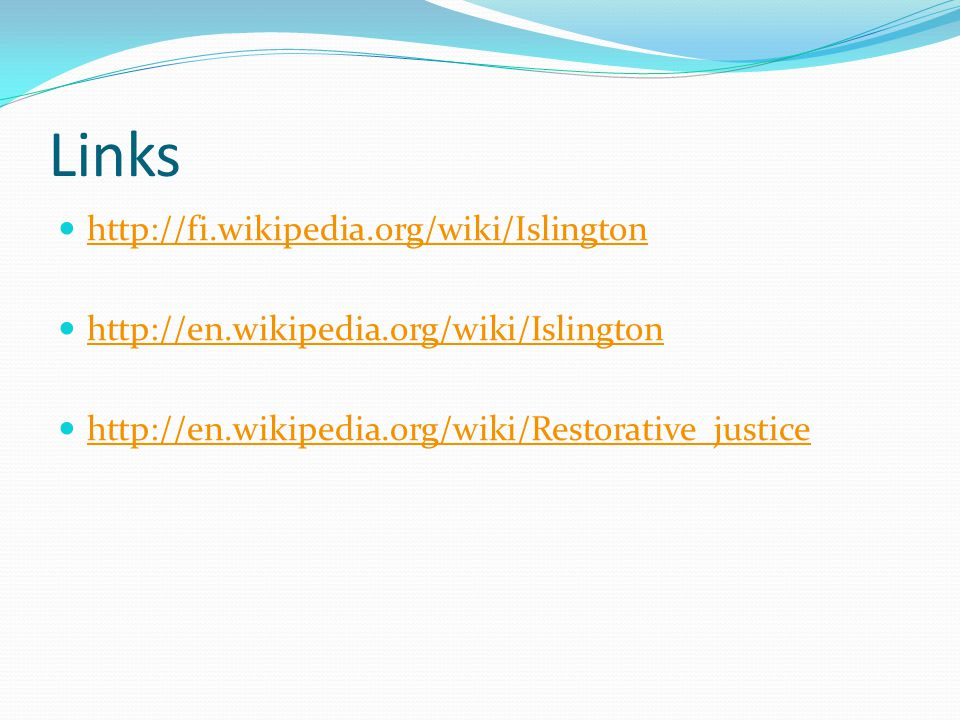 Links http://fi.wikipedia.org/wiki/Islington http://en.wikipedia.org/wiki/Islington http://en.wikipedia.org/wiki/Restorative_justice