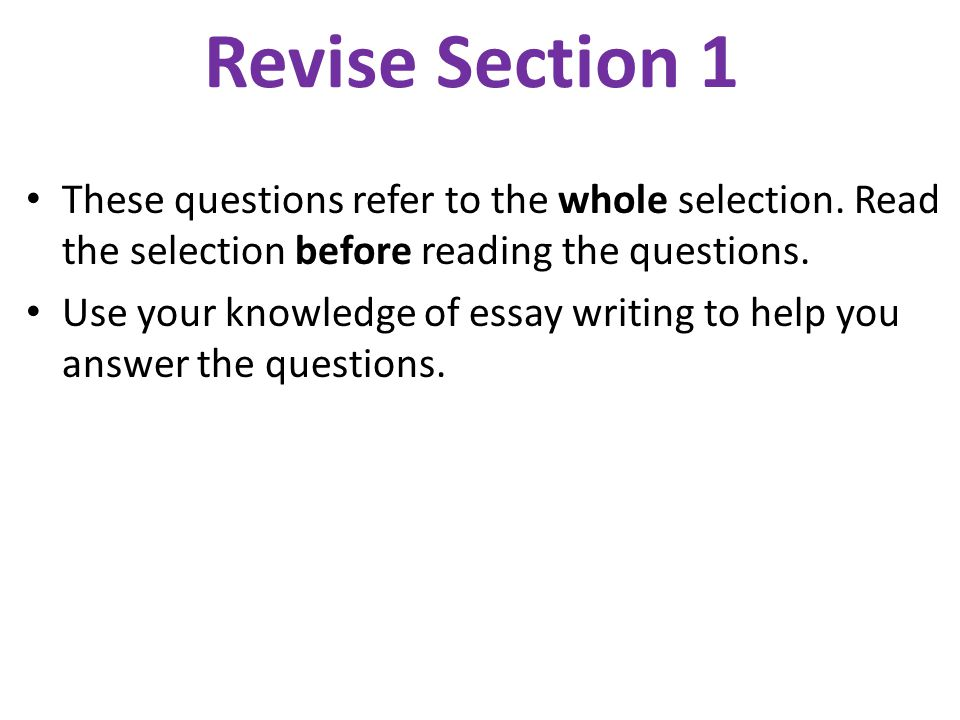 Revise Section 1 These questions refer to the whole selection.