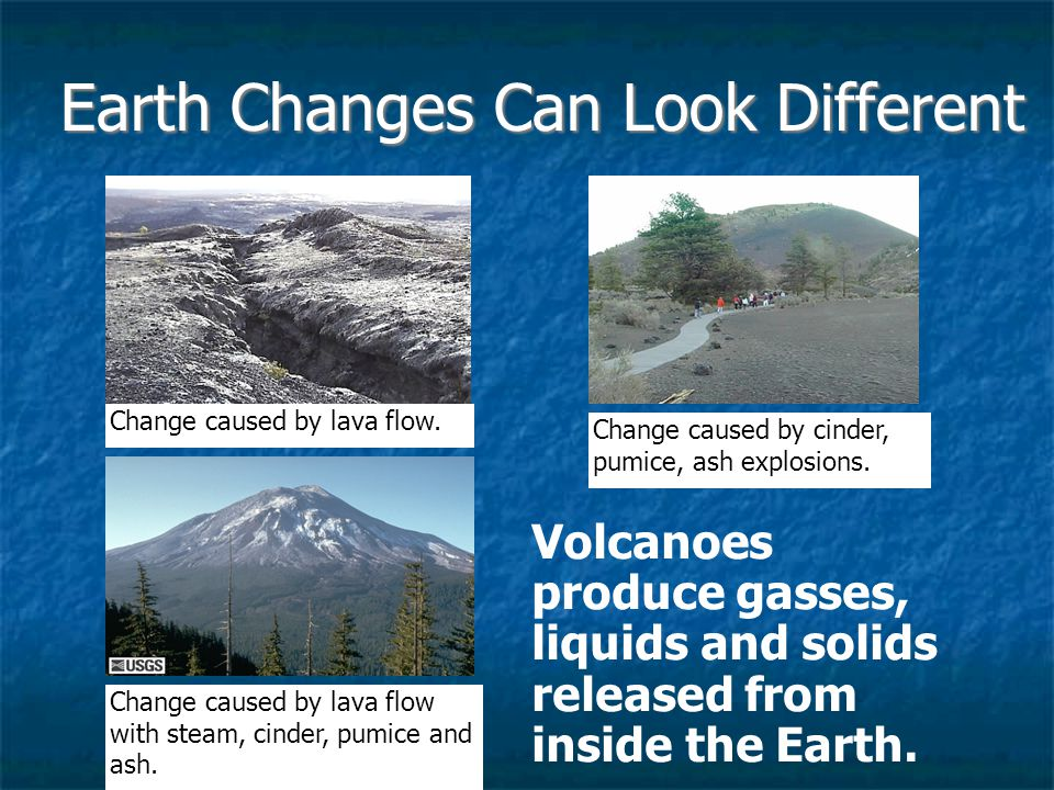 Earth Changes Can Look Different Change caused by lava flow.