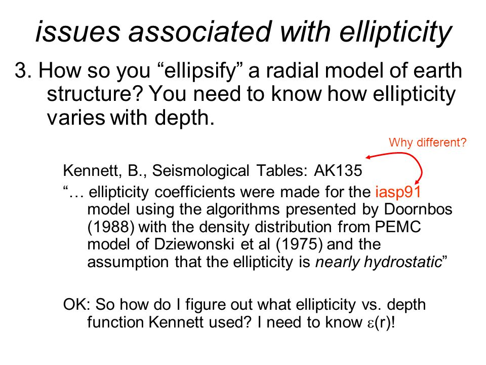 """issues associated with ellipticity 3. How so you """"ellipsify"""" a radial model of earth structure? You need to know how ellipticity varies with depth. Ke"""