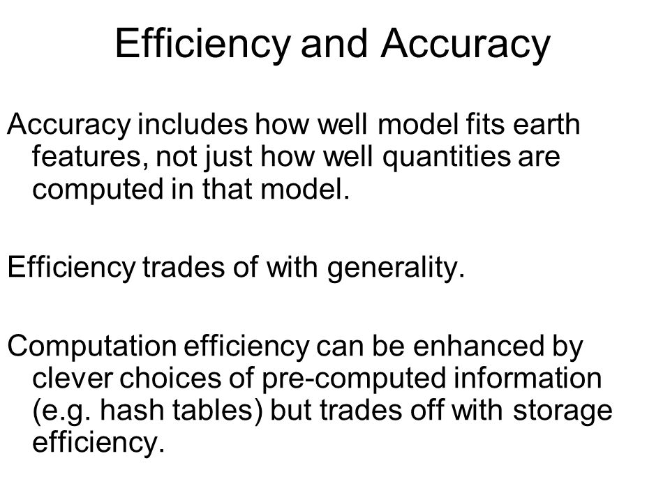 Efficiency and Accuracy Accuracy includes how well model fits earth features, not just how well quantities are computed in that model. Efficiency trad