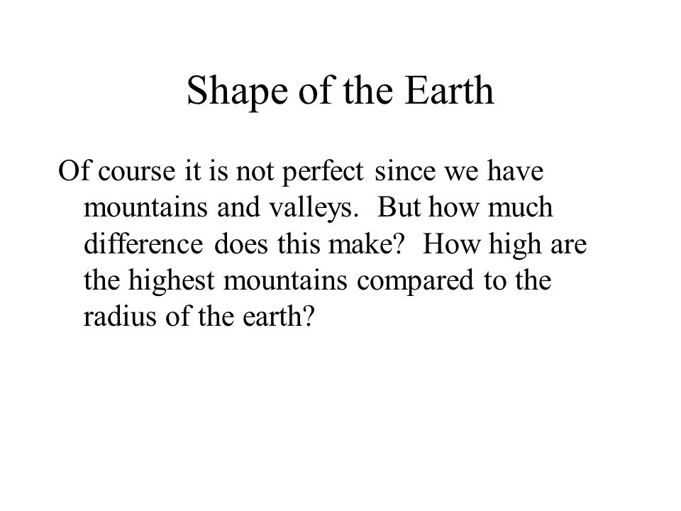 Shape of the Earth The radius of the earth (25,000 miles in circumference) is about 4,000 miles.