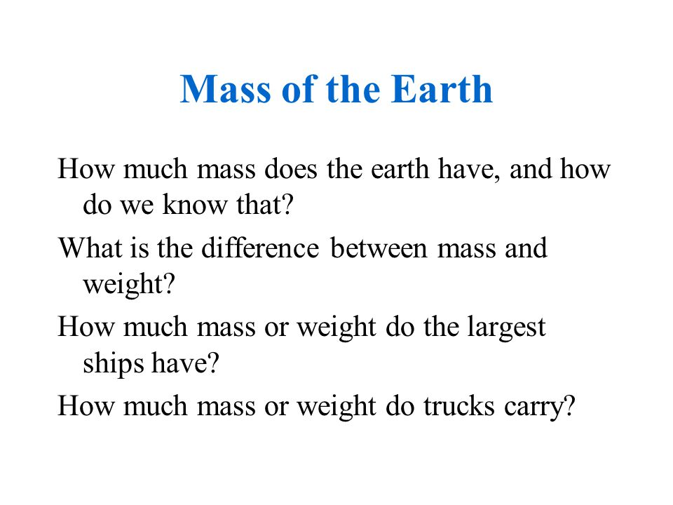 Mass and Weight Our weight on earth depends on the gravitational attraction of the earth for our mass.