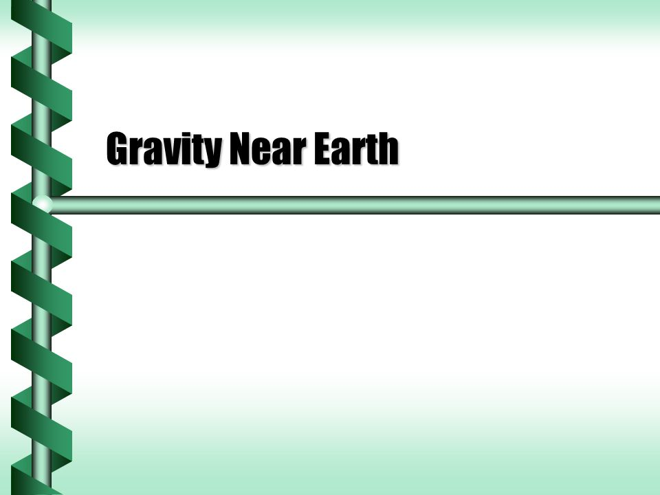 Surface Gravity  We think of gravitational acceleration as g = 9.8 m/s 2.