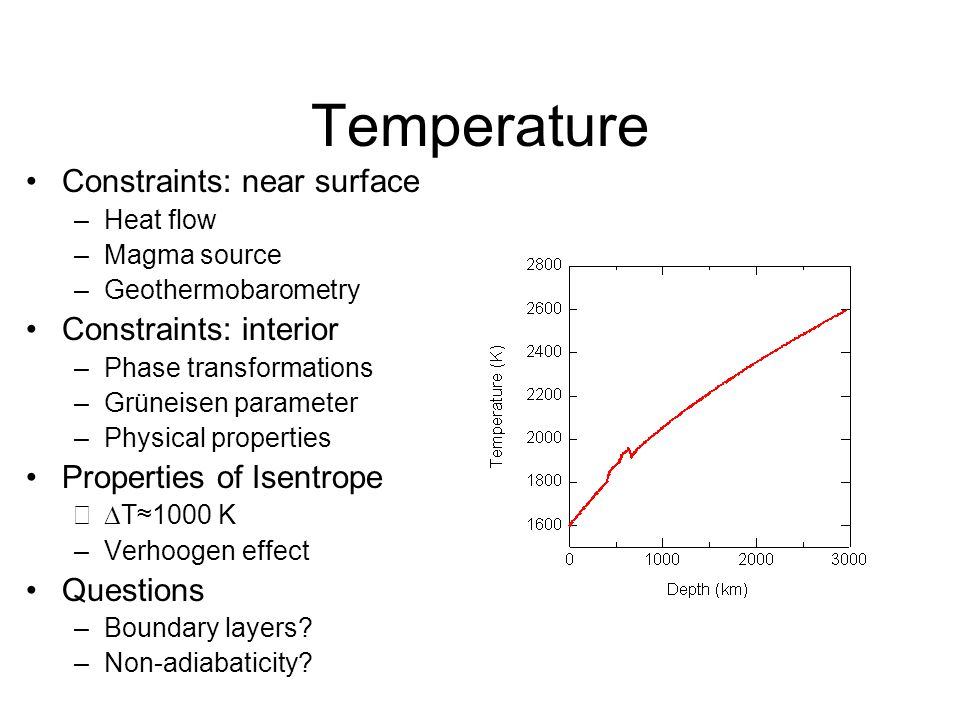 Temperature Constraints: near surface –Heat flow –Magma source –Geothermobarometry Constraints: interior –Phase transformations –Grüneisen parameter –