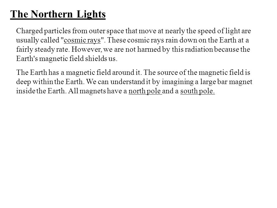 The Northern Lights Charged particles from outer space that move at nearly the speed of light are usually called
