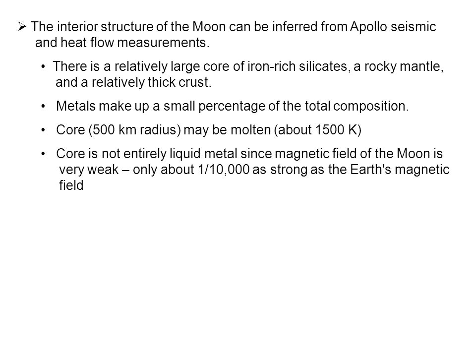  The interior structure of the Moon can be inferred from Apollo seismic and heat flow measurements. There is a relatively large core of iron-rich sil