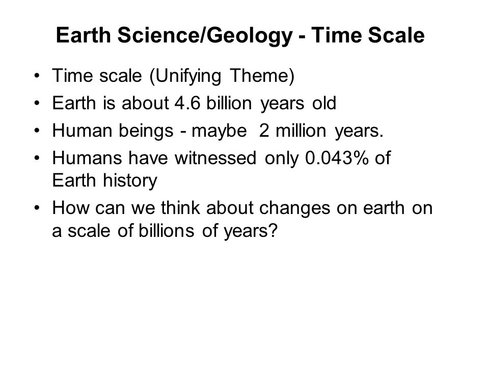 Earth Science/Geology - Time Scale II Try to imagine 1 million years That s 50,000 times longer than you have lived.