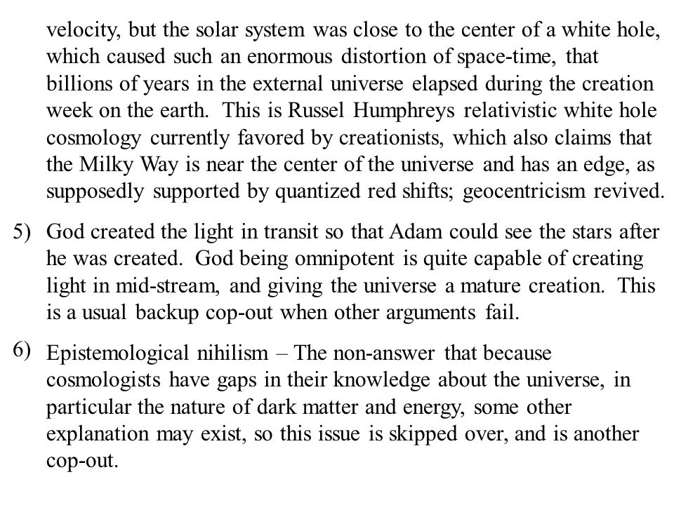 velocity, but the solar system was close to the center of a white hole, which caused such an enormous distortion of space-time, that billions of years