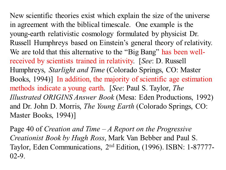 New scientific theories exist which explain the size of the universe in agreement with the biblical timescale. One example is the young-earth relativi