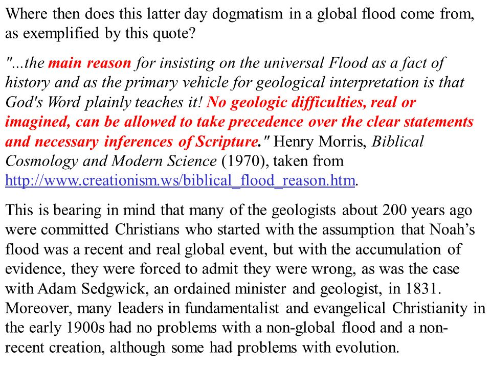 Where then does this latter day dogmatism in a global flood come from, as exemplified by this quote?