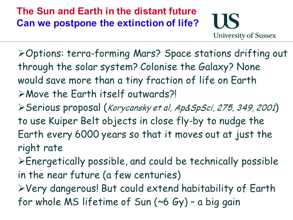 The Sun and Earth in the distant future Can we postpone the extinction of life?  Options: terra-forming Mars? Space stations drifting out through the
