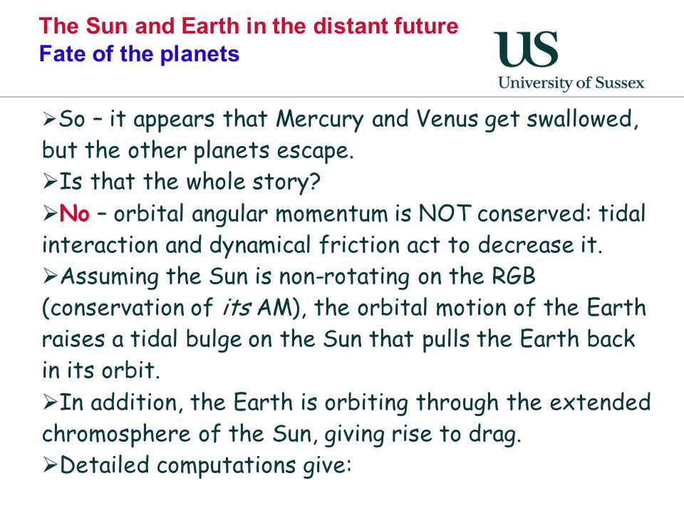 The Sun and Earth in the distant future Fate of the planets  So – it appears that Mercury and Venus get swallowed, but the other planets escape.  Is