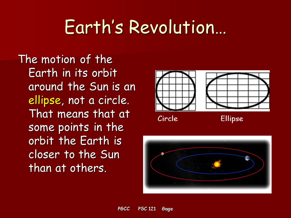 PGCC PSC 121 Gage Earth's Revolution… When the Earth is closest it is at perihelion.