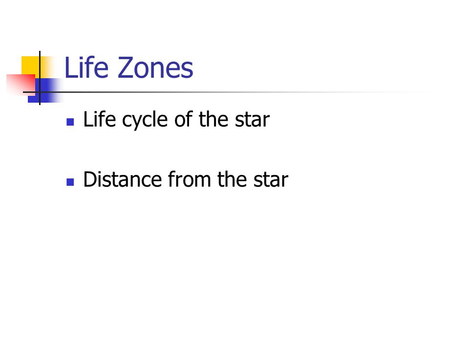 Life Zones Life cycle of the star Distance from the star