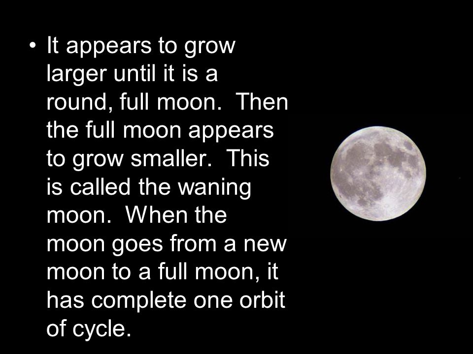 http://home.hiwaay.net/~krcool/Astro/moon /moonphase/ After the new moon, the moon appears to change. More and more of the moon starts to show. This i