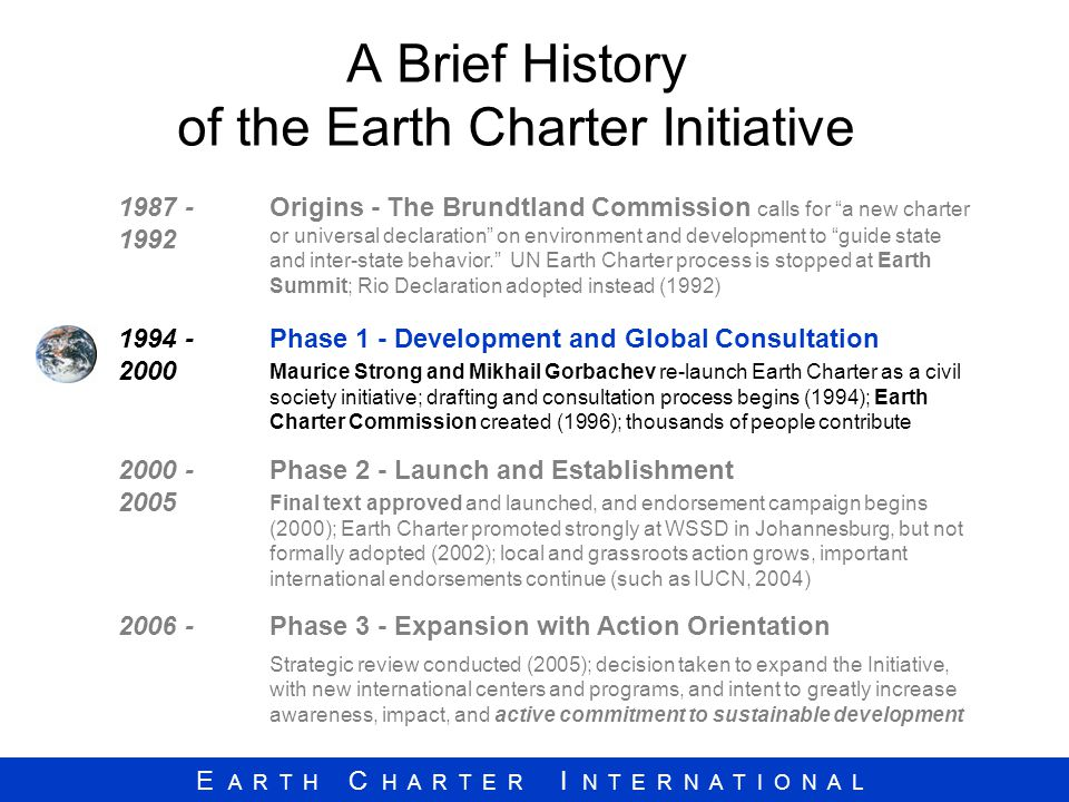 E A R T H C H A R T E R I N T E R N A T I O N A L A Brief History of the Earth Charter Initiative 1987 - 1992 Origins - The Brundtland Commission call