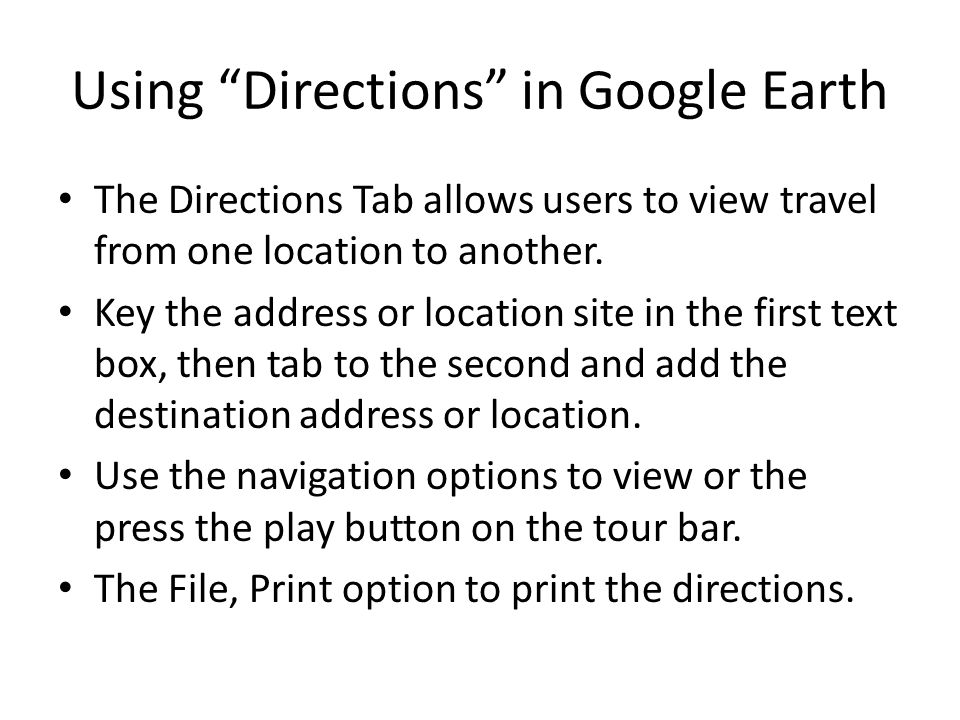 Using Directions in Google Earth The Directions Tab allows users to view travel from one location to another.