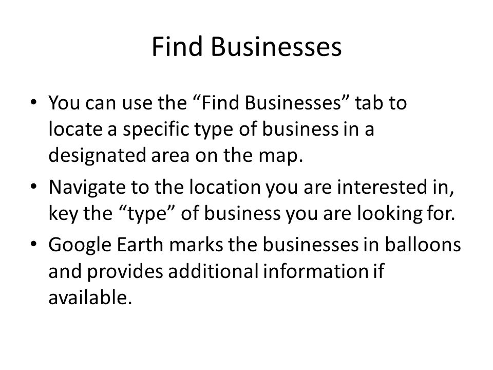 Find Businesses You can use the Find Businesses tab to locate a specific type of business in a designated area on the map.