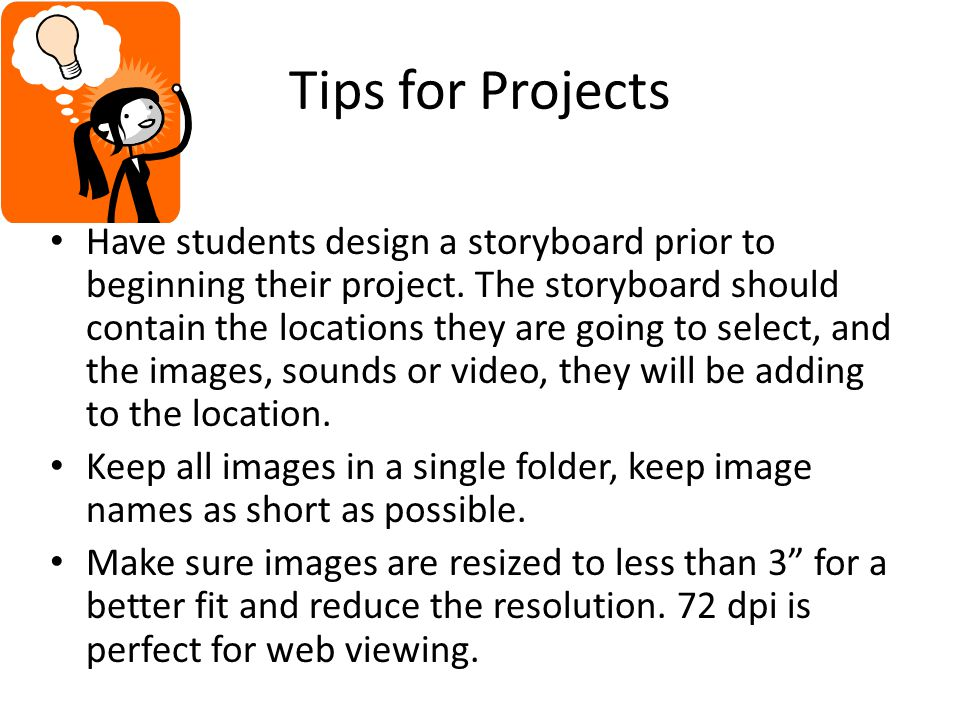 Tips for Projects Have students design a storyboard prior to beginning their project.