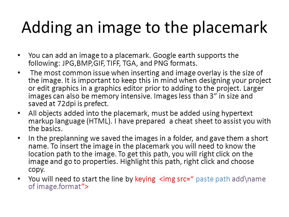 Adding an image to the placemark You can add an image to a placemark.