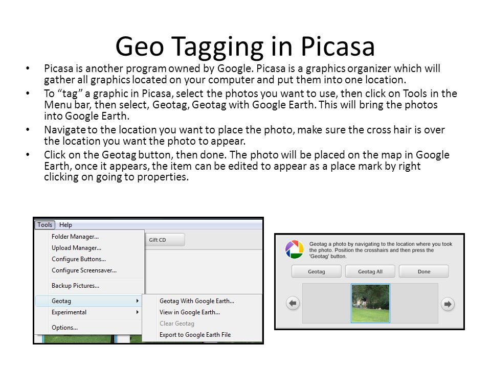 Geo Tagging in Picasa Picasa is another program owned by Google.