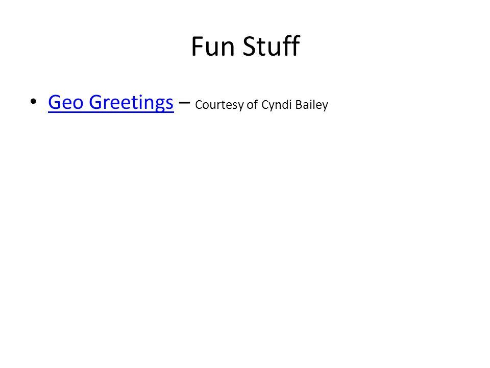 Fun Stuff Geo Greetings – Courtesy of Cyndi Bailey Geo Greetings