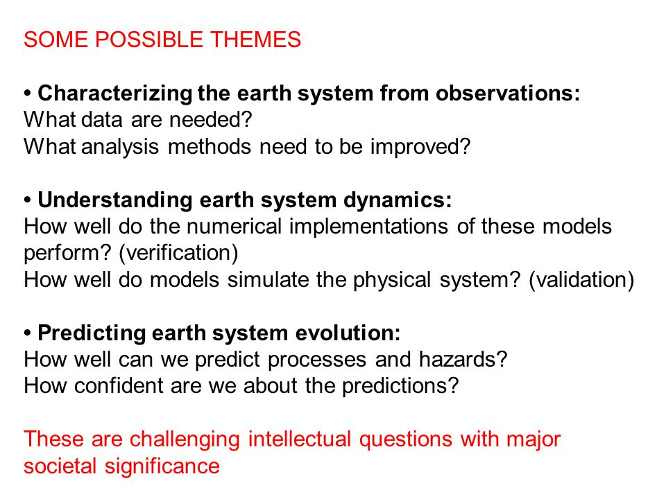 SOME POSSIBLE THEMES Characterizing the earth system from observations: What data are needed.
