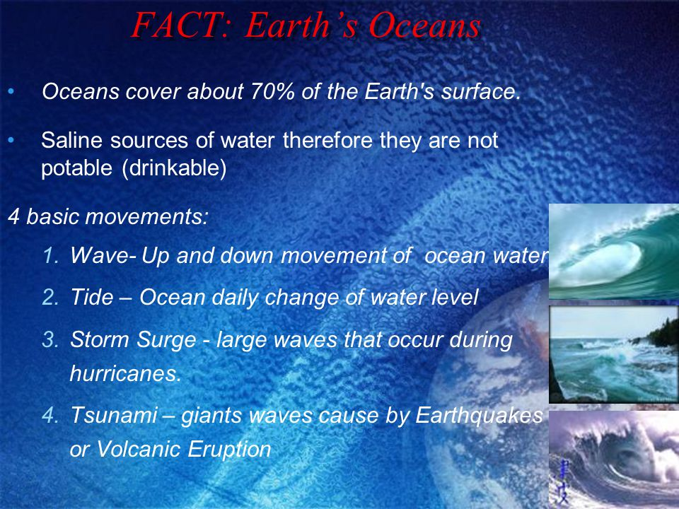 FACT: Earth's Oceans Oceans cover about 70% of the Earth s surface.