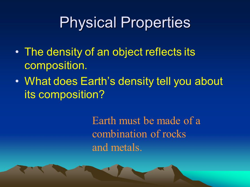 Physical Properties Most rocks have densities between 2.5 and 4.0 g/cm 3 Most metals have densities greater than 6.0 g/cm 3 –Iron is 7.8 g/cm 3 –Nicke