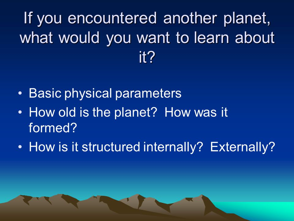 If you encountered another planet, what would you want to learn about it.