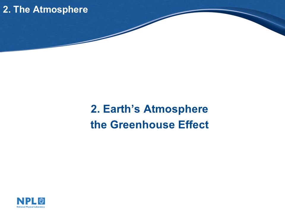 2. The Atmosphere 2. Earth's Atmosphere the Greenhouse Effect