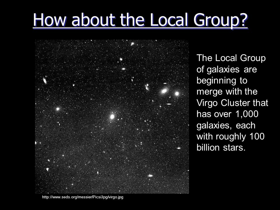 How about the Local Group? http://www.seds.org/messier/Pics/Jpg/virgo.jpg The Local Group of galaxies are beginning to merge with the Virgo Cluster th