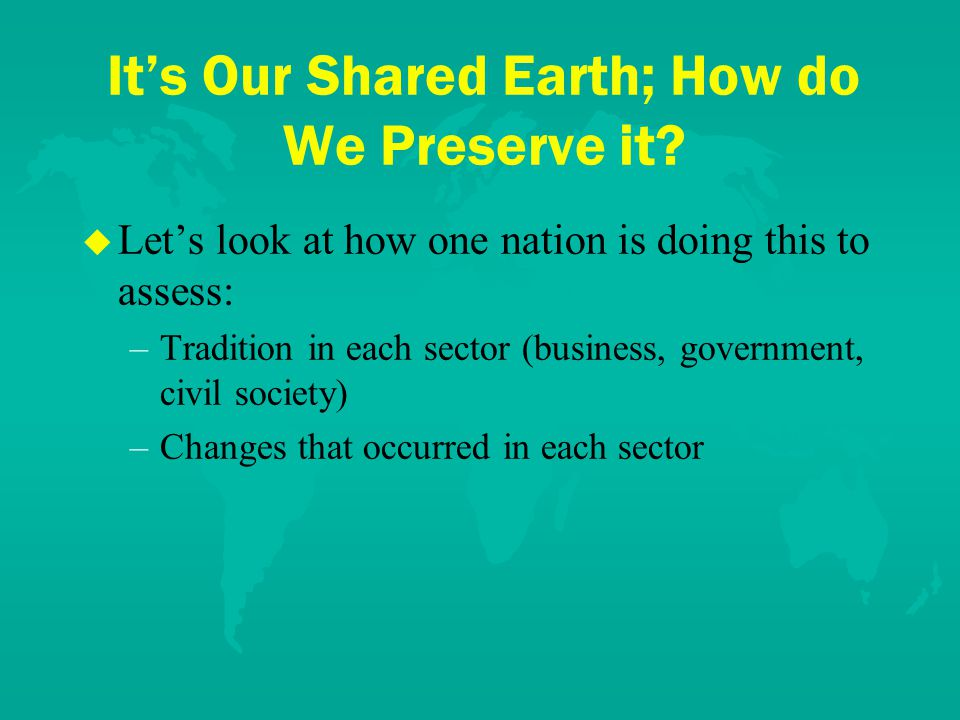 It's Our Shared Earth; How do We Preserve it.