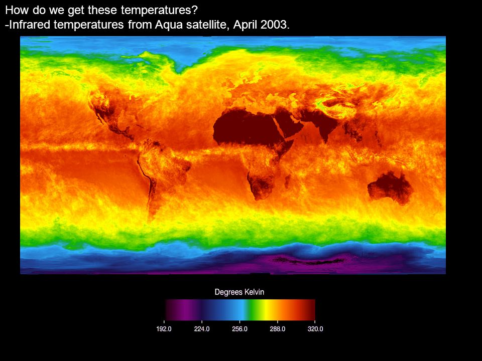 How do we get these temperatures -Infrared temperatures from Aqua satellite, April 2003.