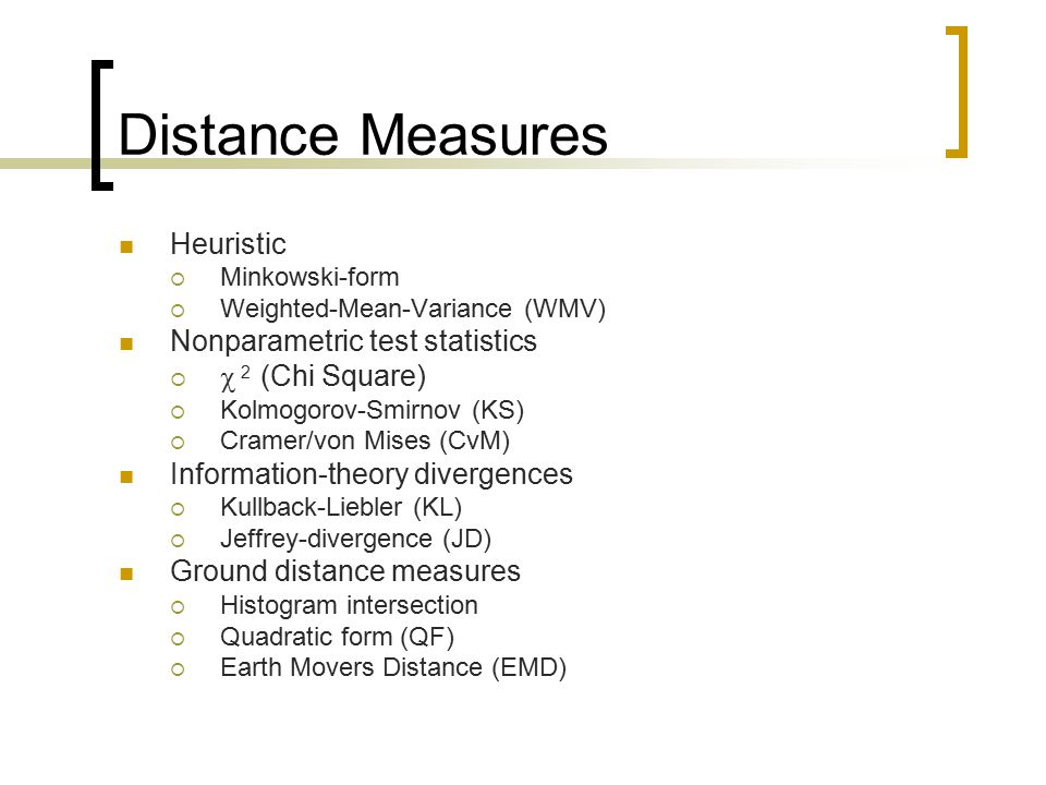 Distance Measures Heuristic  Minkowski-form  Weighted-Mean-Variance (WMV) Nonparametric test statistics   2 (Chi Square)  Kolmogorov-Smirnov (KS)