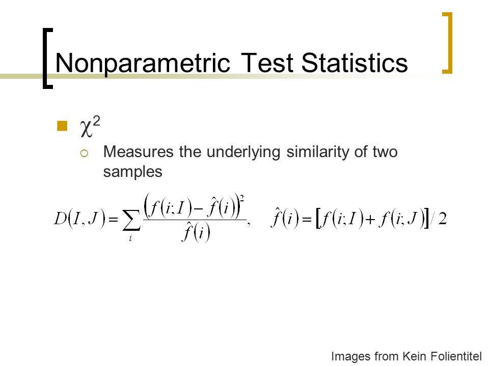 Nonparametric Test Statistics  2  Measures the underlying similarity of two samples Images from Kein Folientitel