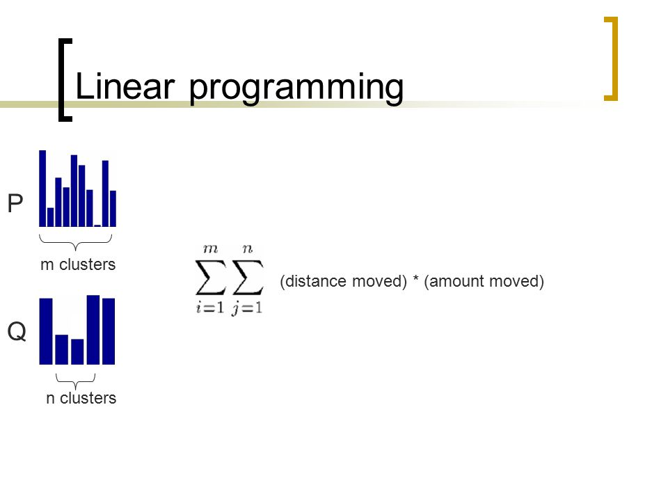 Linear programming m clusters n clusters P Q (distance moved) * (amount moved)