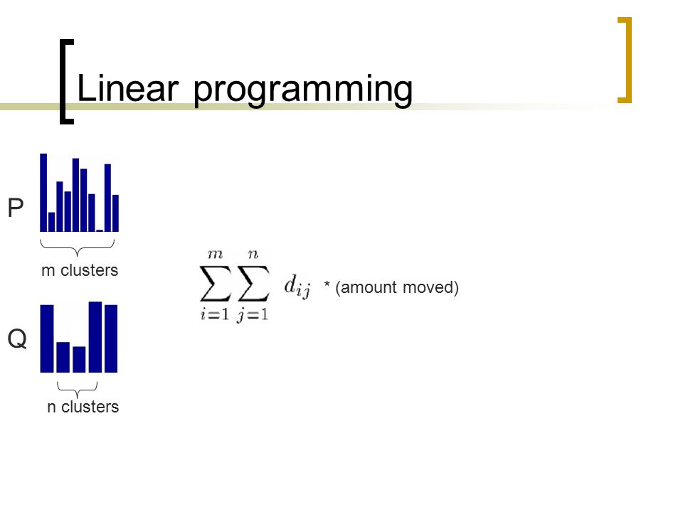 Linear programming m clusters n clusters P Q * (amount moved)